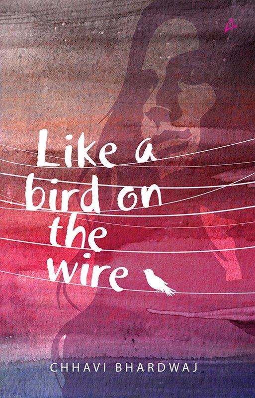 Chhavi Bhardwaj: Like a Bird on the Wire